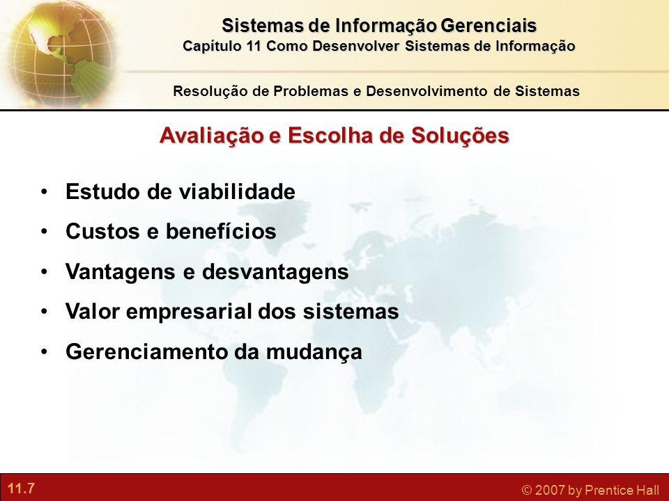 11.7 © 2007 by Prentice Hall Sistemas de Informação Gerenciais Capítulo 11 Como Desenvolver Sistemas de Informação Avaliação e Escolha de Soluções Est