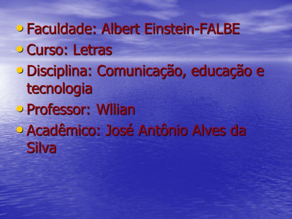 Faculdade: Albert Einstein-FALBE Faculdade: Albert Einstein-FALBE Curso: Letras Curso: Letras Disciplina: Comunicação, educação e tecnologia Disciplin