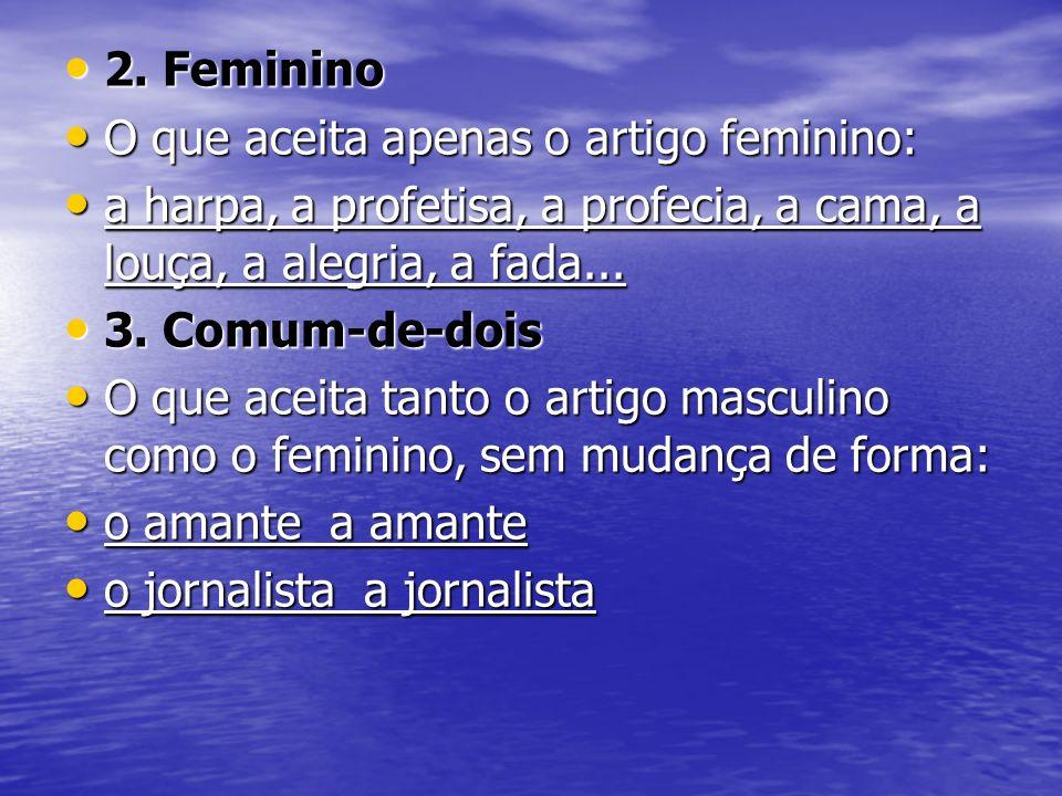 2. Feminino 2. Feminino O que aceita apenas o artigo feminino: O que aceita apenas o artigo feminino: a harpa, a profetisa, a profecia, a cama, a louç