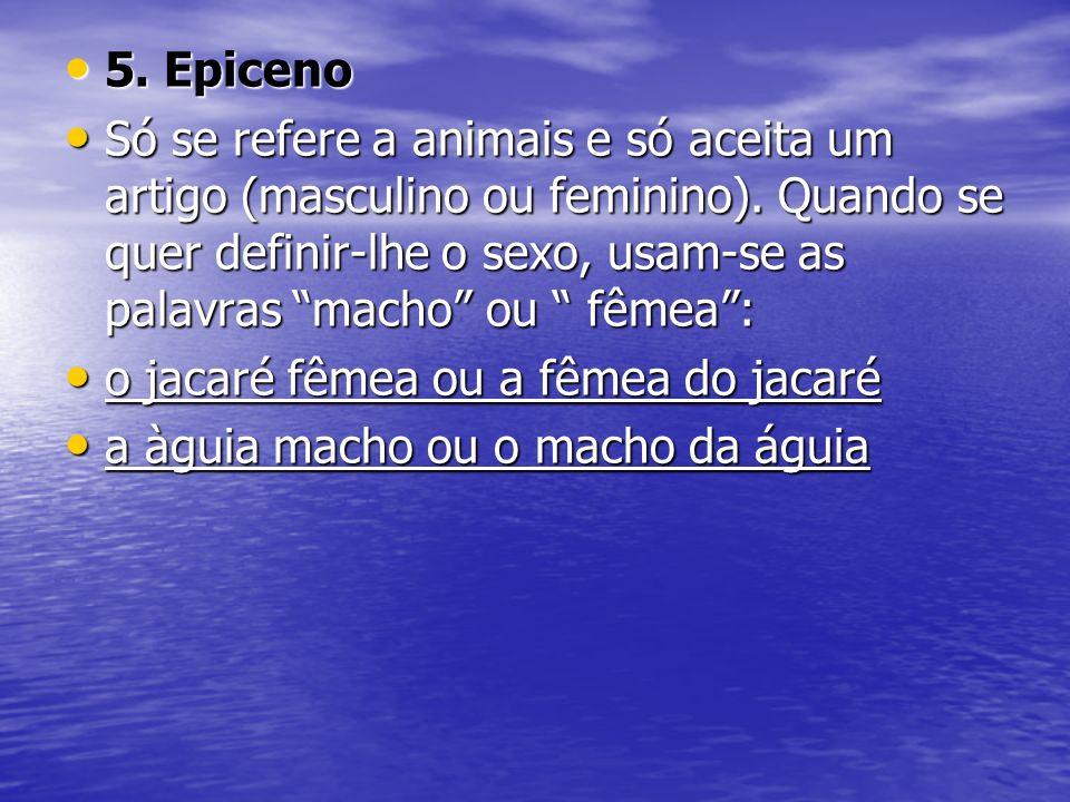 5. Epiceno 5. Epiceno Só se refere a animais e só aceita um artigo (masculino ou feminino). Quando se quer definir-lhe o sexo, usam-se as palavras mac