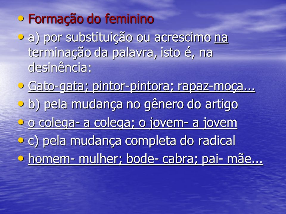 Formação do feminino Formação do feminino a) por substituição ou acrescimo na terminação da palavra, isto é, na desinência: a) por substituição ou acr