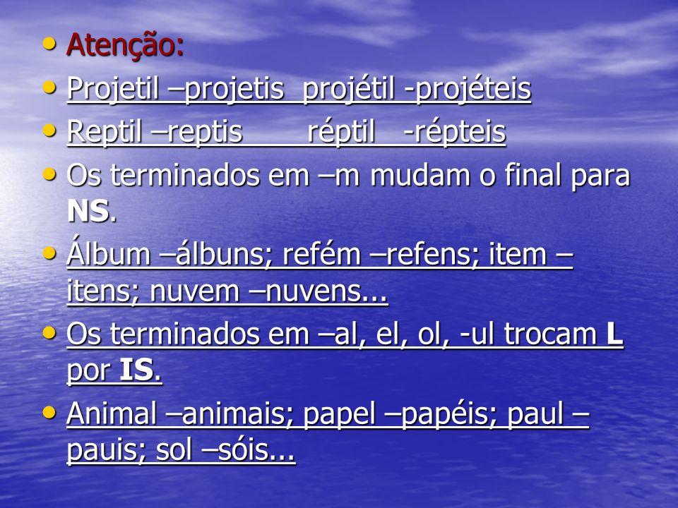 Atenção: Atenção: Projetil –projetis projétil -projéteis Projetil –projetis projétil -projéteis Reptil –reptis réptil -répteis Reptil –reptis réptil -