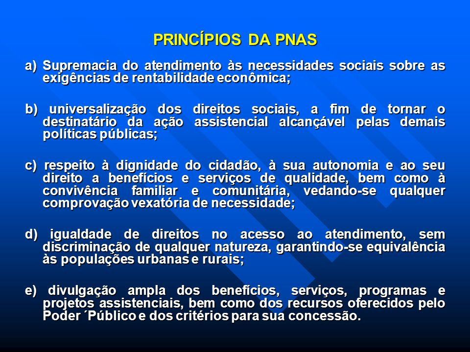 O SUAS, por sua vez normatiza a PNAS através da: O SUAS, por sua vez normatiza a PNAS através da: Norma Operacional Básica da Assistência Social: Norm