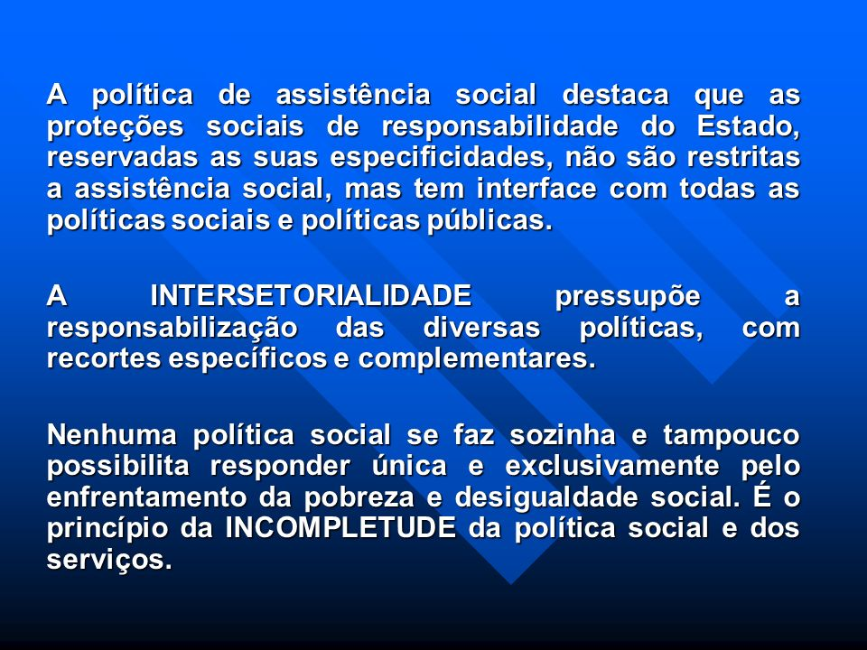 PROTEÇÃO SOCIAL ESPECIAL DE ALTA COMPLEXIDADE: Serviços de acolhida: atendimento integral institucional – Casa Lar, República, etc. Serviços de acolhi