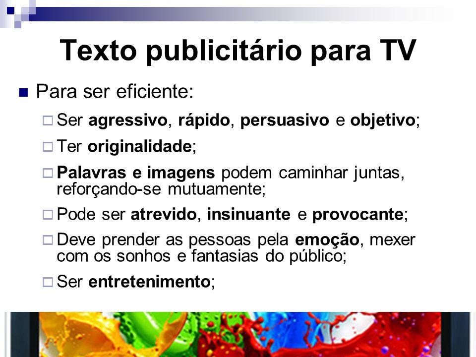 Texto publicitário para TV Para ser eficiente: Ser agressivo, rápido, persuasivo e objetivo; Ter originalidade; Palavras e imagens podem caminhar junt