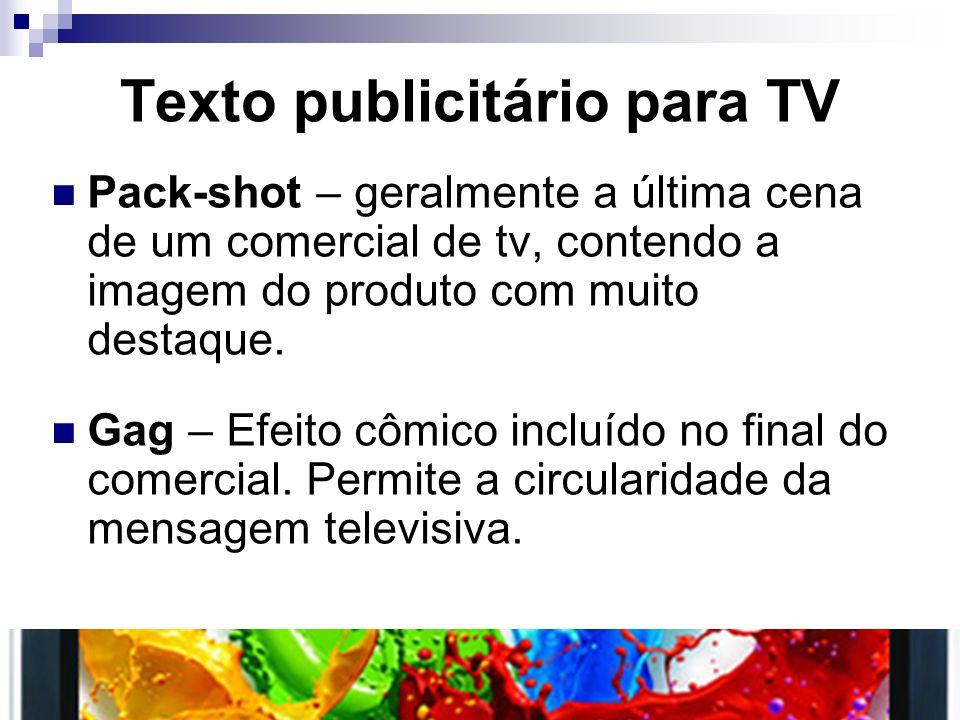 Texto publicitário para TV Pack-shot – geralmente a última cena de um comercial de tv, contendo a imagem do produto com muito destaque. Gag – Efeito c
