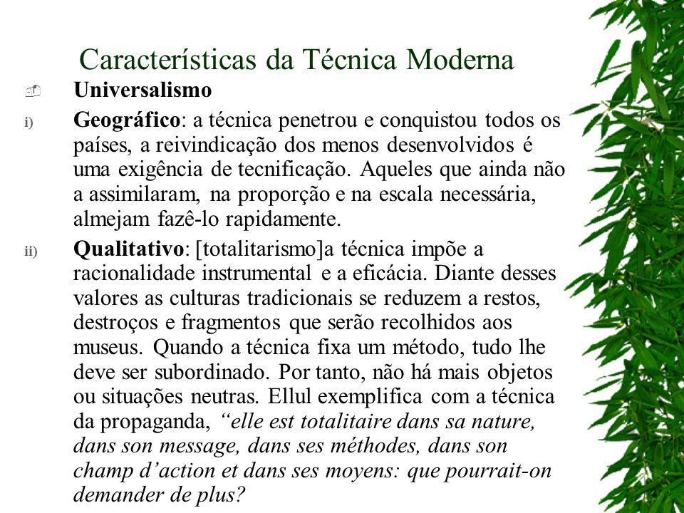 Características da Técnica Moderna Universalismo i) Geográfico: a técnica penetrou e conquistou todos os países, a reivindicação dos menos desenvolvidos é uma exigência de tecnificação.