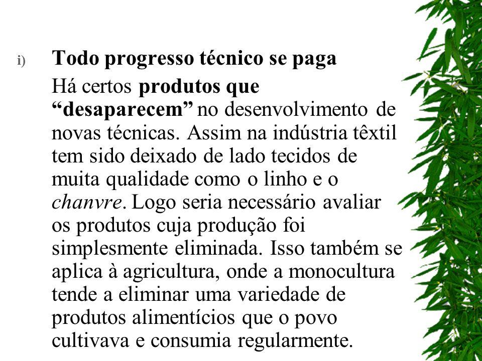 i) Todo progresso técnico se paga Há certos produtos que desaparecem no desenvolvimento de novas técnicas. Assim na indústria têxtil tem sido deixado