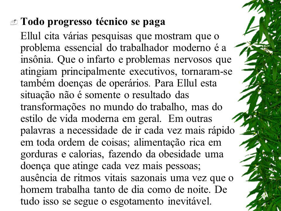 Todo progresso técnico se paga Ellul cita várias pesquisas que mostram que o problema essencial do trabalhador moderno é a insônia.