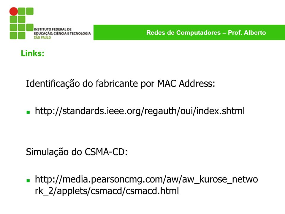 Redes de Computadores – Prof. Alberto Identificação do fabricante por MAC Address: http://standards.ieee.org/regauth/oui/index.shtml Simulação do CSMA