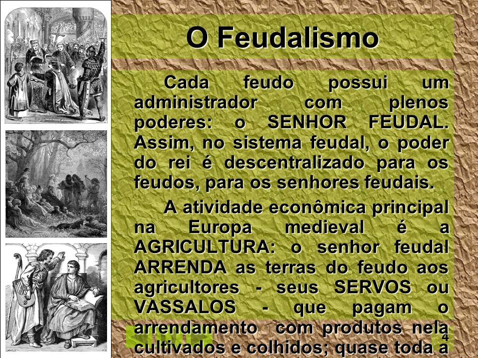 5 O senhor feudal, por sua vez, presta contas ao rei de tudo que diz respeito ao feudo que administra, além de ser seu cavaleiro, seu companheiro e defensor nas guerras: ele é vassalo do rei.