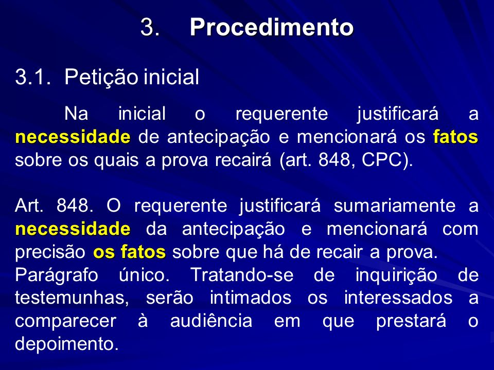 3.Procedimento 3.1.Petição inicial necessidadefatos Na inicial o requerente justificará a necessidade de antecipação e mencionará os fatos sobre os qu
