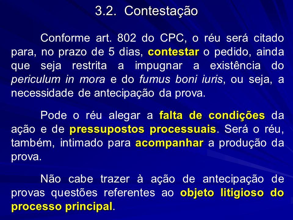3.2.Contestação contestar Conforme art. 802 do CPC, o réu será citado para, no prazo de 5 dias, contestar o pedido, ainda que seja restrita a impugnar