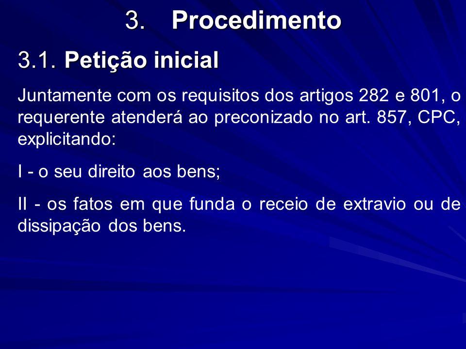 3.Procedimento 3.1.Petição inicial Juntamente com os requisitos dos artigos 282 e 801, o requerente atenderá ao preconizado no art. 857, CPC, explicit