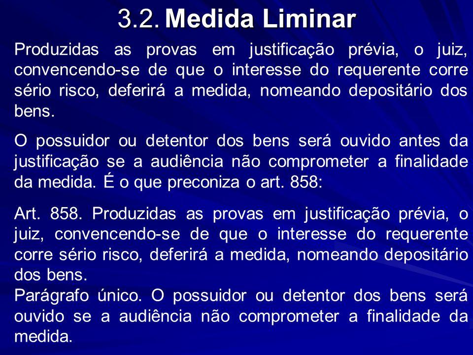 3.2.Medida Liminar Produzidas as provas em justificação prévia, o juiz, convencendo-se de que o interesse do requerente corre sério risco, deferirá a