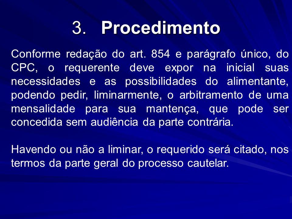 3.Procedimento Conforme redação do art. 854 e parágrafo único, do CPC, o requerente deve expor na inicial suas necessidades e as possibilidades do ali