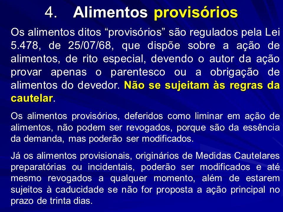 4.Alimentos provisórios Não se sujeitam às regras da cautelar Os alimentos ditos provisórios são regulados pela Lei 5.478, de 25/07/68, que dispõe sob