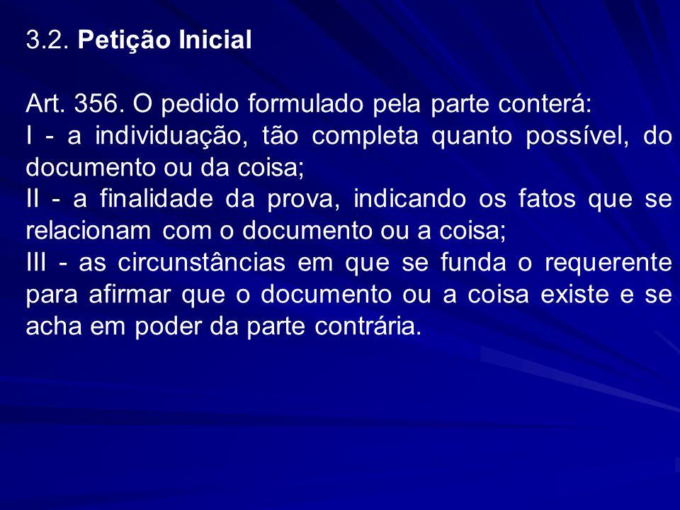 3.2. Petição Inicial Art. 356. O pedido formulado pela parte conterá: I - a individuação, tão completa quanto possível, do documento ou da coisa; II -