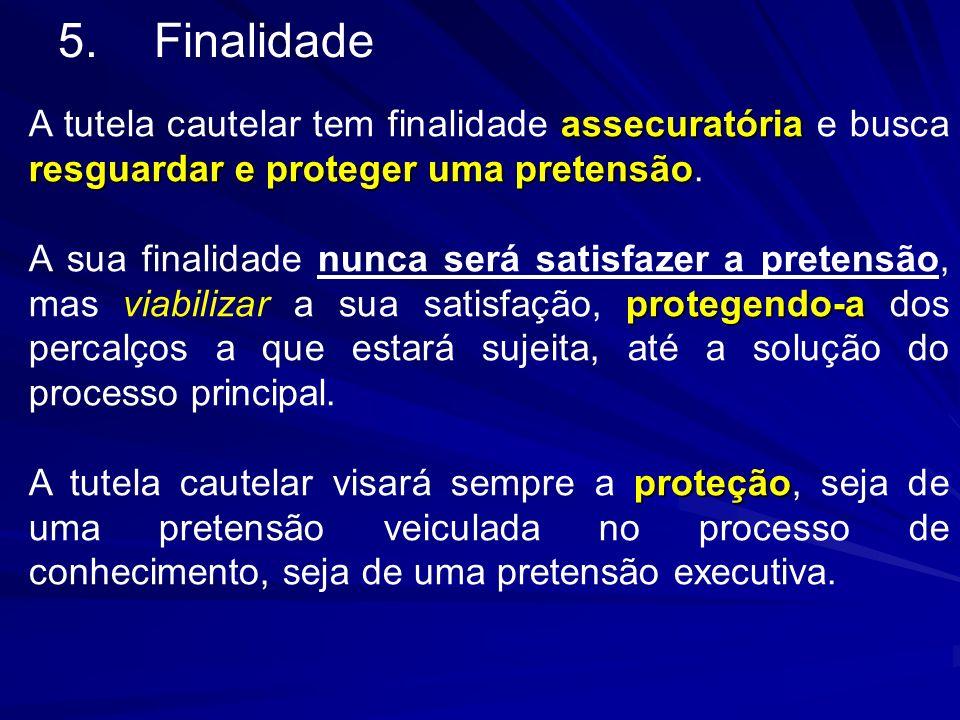 5.Finalidade assecuratória resguardare proteger uma pretensão A tutela cautelar tem finalidade assecuratória e busca resguardar e proteger uma pretens