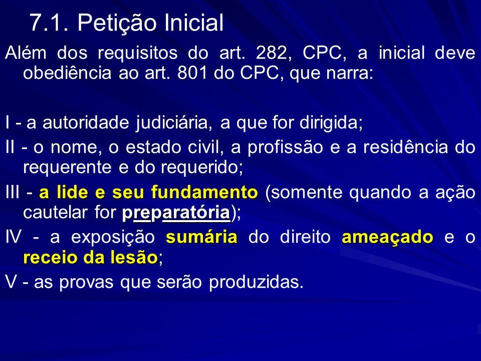 7.1.Petição Inicial Além dos requisitos do art. 282, CPC, a inicial deve obediência ao art. 801 do CPC, que narra: I - a autoridade judiciária, a que