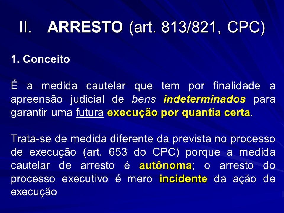 II.ARRESTO (art. 813/821, CPC) 1. Conceito execução por quantia certa É a medida cautelar que tem por finalidade a apreensão judicial de bens indeterm