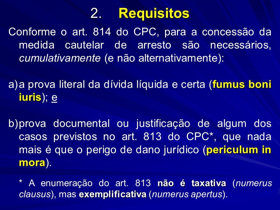 2.Requisitos Conforme o art. 814 do CPC, para a concessão da medida cautelar de arresto são necessários, cumulativamente (e não alternativamente): fum