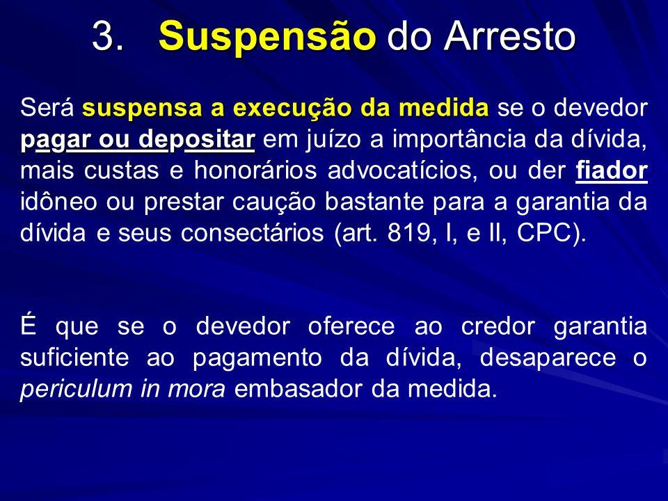 3.Suspensão do Arresto suspensa a execução da medida pagar ou depositar Será suspensa a execução da medida se o devedor pagar ou depositar em juízo a