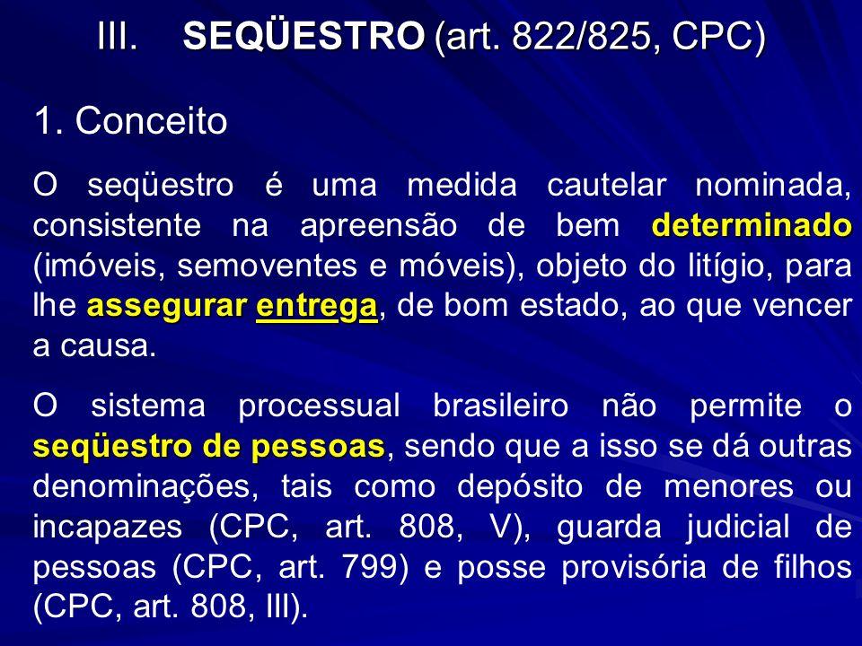 III.SEQÜESTRO (art. 822/825, CPC) 1. Conceito determinado assegurar entrega O seqüestro é uma medida cautelar nominada, consistente na apreensão de be