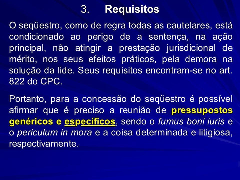 3.Requisitos O seqüestro, como de regra todas as cautelares, está condicionado ao perigo de a sentença, na ação principal, não atingir a prestação jur