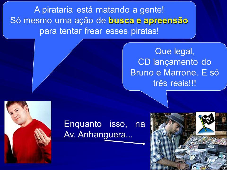 A pirataria está matando a gente! busca e apreensão Só mesmo uma ação de busca e apreensão para tentar frear esses piratas! Que legal, CD lançamento d