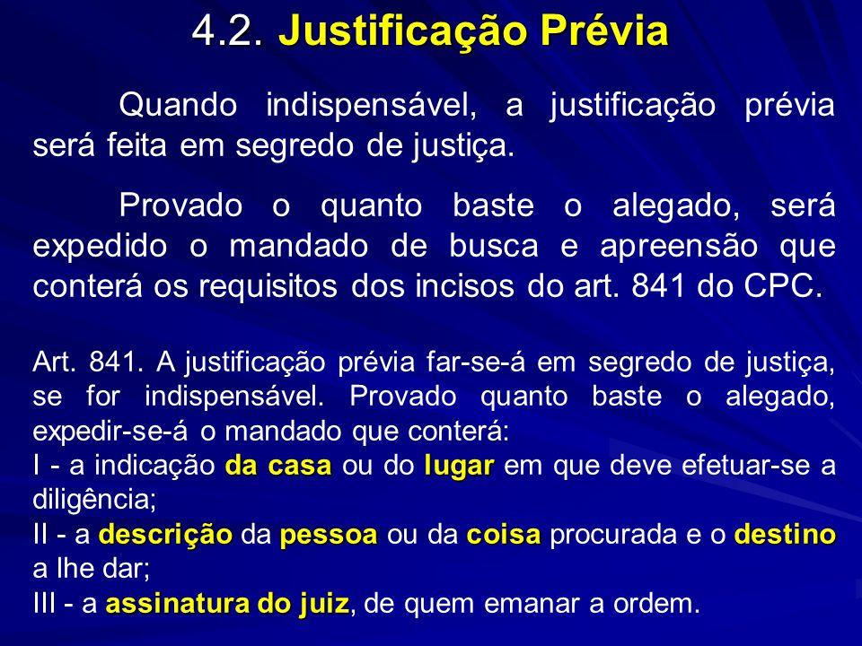 4.2.Justificação Prévia Quando indispensável, a justificação prévia será feita em segredo de justiça. Provado o quanto baste o alegado, será expedido