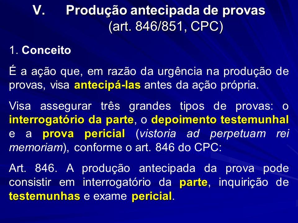 V.Produção antecipada de provas (art. 846/851, CPC) 1. Conceito antecipá-las É a ação que, em razão da urgência na produção de provas, visa antecipá-l