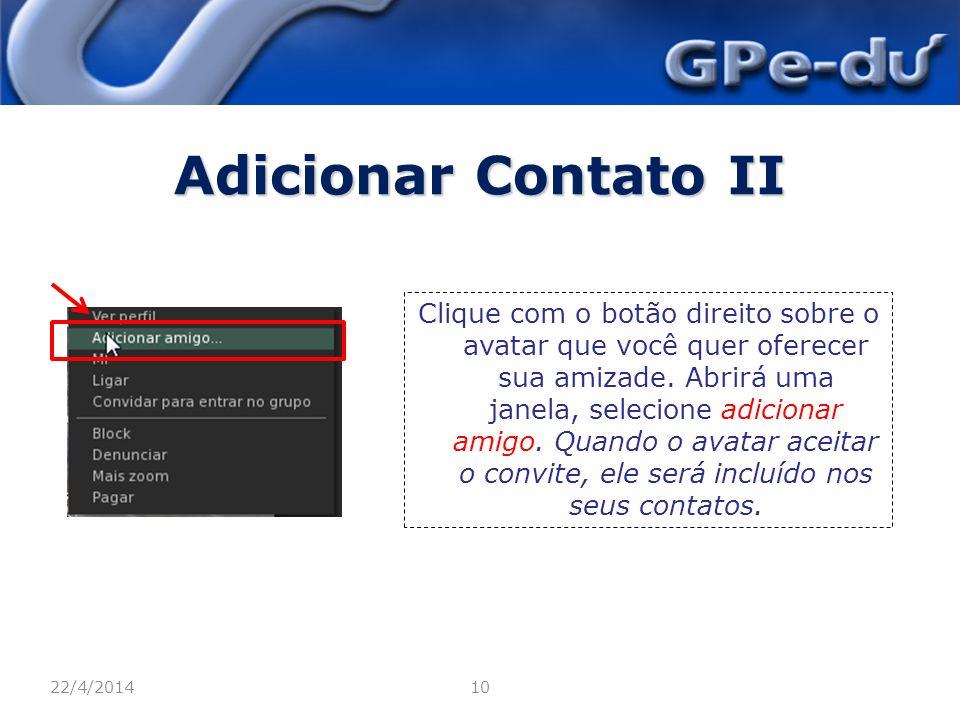 Adicionar Contato II 22/4/201410 Clique com o botão direito sobre o avatar que você quer oferecer sua amizade.