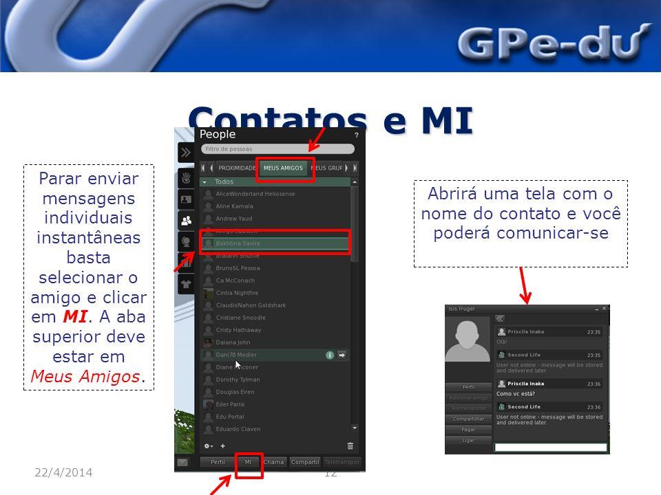 Contatos e MI 22/4/201412 Parar enviar mensagens individuais instantâneas basta selecionar o amigo e clicar em MI.