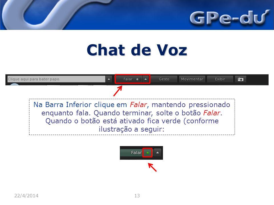 Chat de Voz 22/4/201413 Na Barra Inferior clique em Falar, mantendo pressionado enquanto fala.