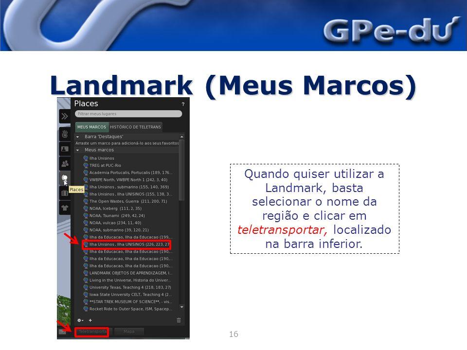 Landmark (Meus Marcos) 22/4/201416 Quando quiser utilizar a Landmark, basta selecionar o nome da região e clicar em teletransportar, localizado na barra inferior.