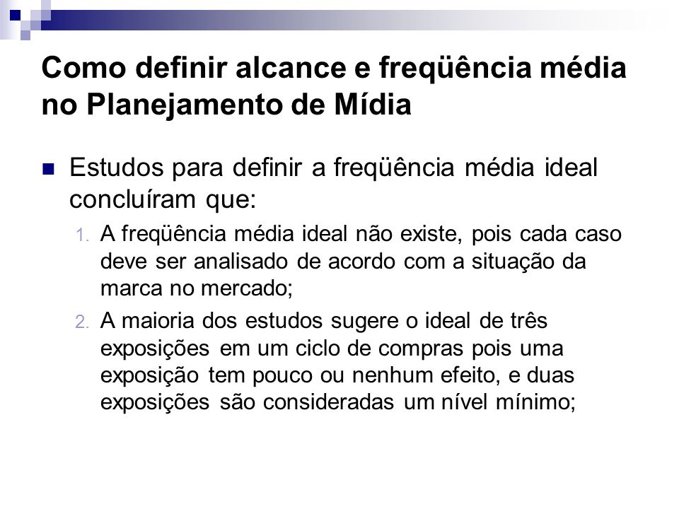 Como definir alcance e freqüência média no Planejamento de Mídia Estudos para definir a freqüência média ideal concluíram que: 1. A freqüência média i