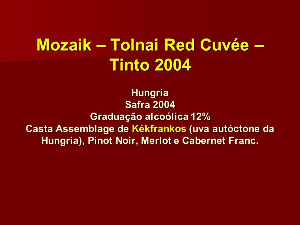 Mozaik – Tolnai Red Cuvée – Tinto 2004 Hungria Safra 2004 Graduação alcoólica 12% Casta Assemblage de Kékfrankos (uva autóctone da Hungria), Pinot Noi