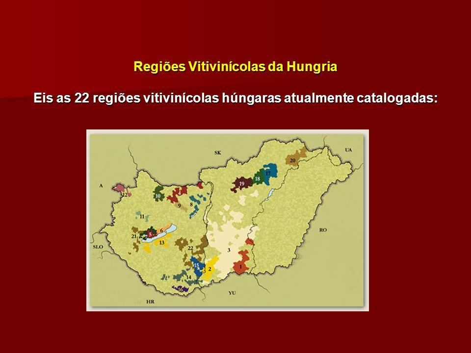 Regiões Vitivinícolas da Hungria Eis as 22 regiões vitivinícolas húngaras atualmente catalogadas: