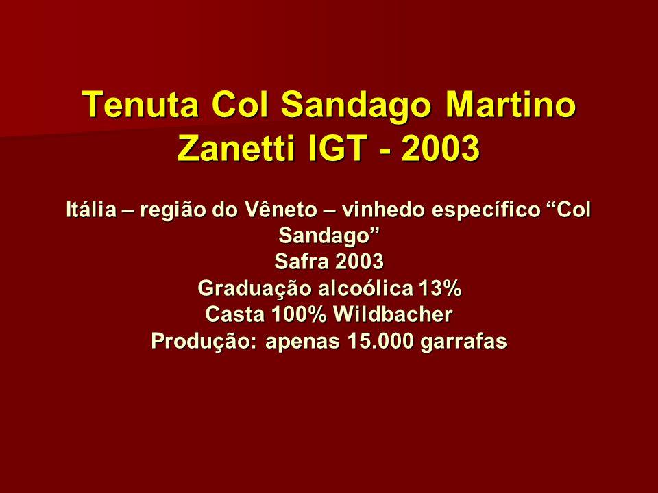 Tenuta Col Sandago Martino Zanetti IGT - 2003 Itália – região do Vêneto – vinhedo específico Col Sandago Safra 2003 Graduação alcoólica 13% Casta 100%