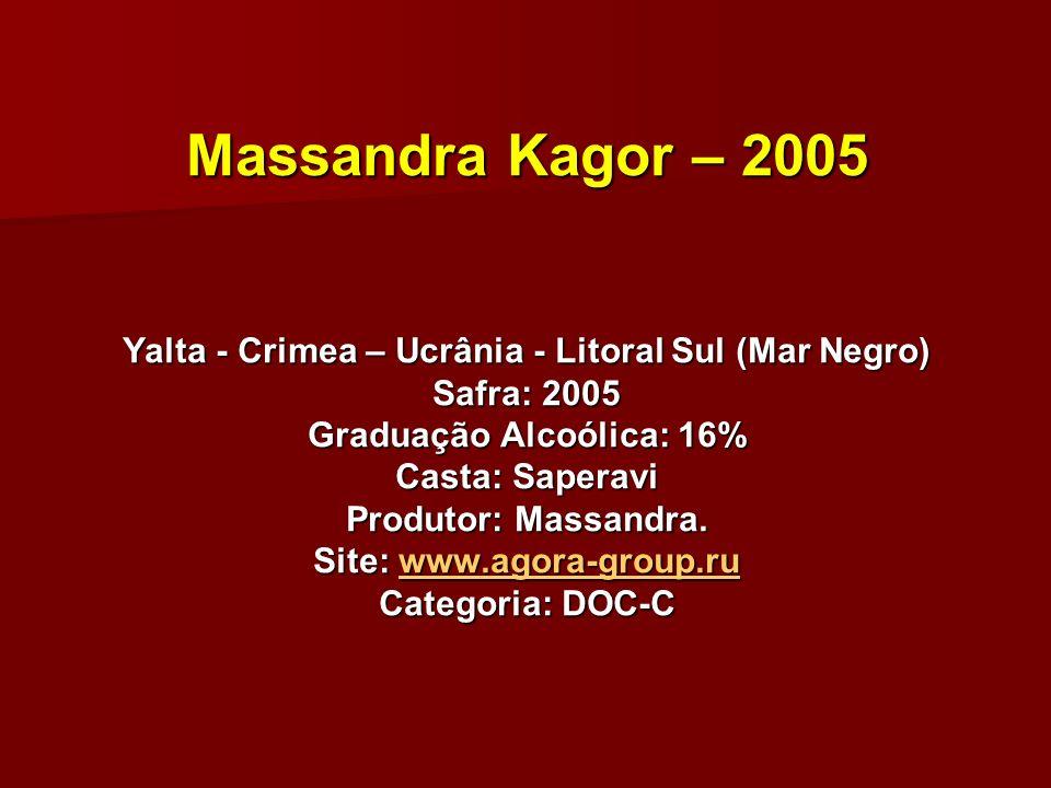 Massandra Kagor – 2005 Yalta - Crimea – Ucrânia - Litoral Sul (Mar Negro) Safra: 2005 Graduação Alcoólica: 16% Casta: Saperavi Produtor: Massandra. Si