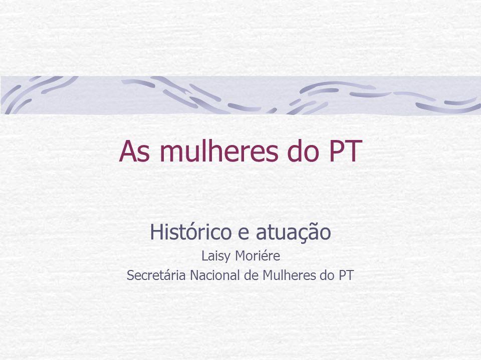 As mulheres do PT Histórico e atuação Laisy Moriére Secretária Nacional de Mulheres do PT