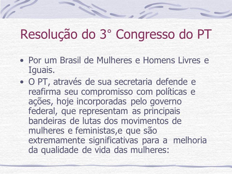 Resolução do 3° Congresso do PT Por um Brasil de Mulheres e Homens Livres e Iguais. O PT, através de sua secretaria defende e reafirma seu compromisso