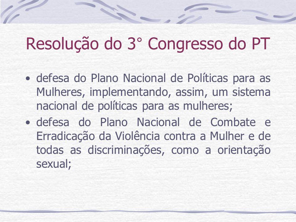 Resolução do 3° Congresso do PT defesa do Plano Nacional de Políticas para as Mulheres, implementando, assim, um sistema nacional de políticas para as