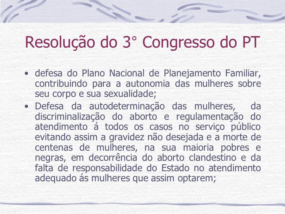 Resolução do 3° Congresso do PT defesa do Plano Nacional de Planejamento Familiar, contribuindo para a autonomia das mulheres sobre seu corpo e sua se