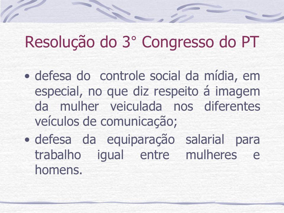 Resolução do 3° Congresso do PT defesa do controle social da mídia, em especial, no que diz respeito á imagem da mulher veiculada nos diferentes veícu