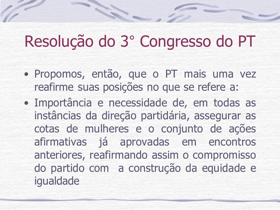 Resolução do 3° Congresso do PT Propomos, então, que o PT mais uma vez reafirme suas posições no que se refere a: Importância e necessidade de, em tod