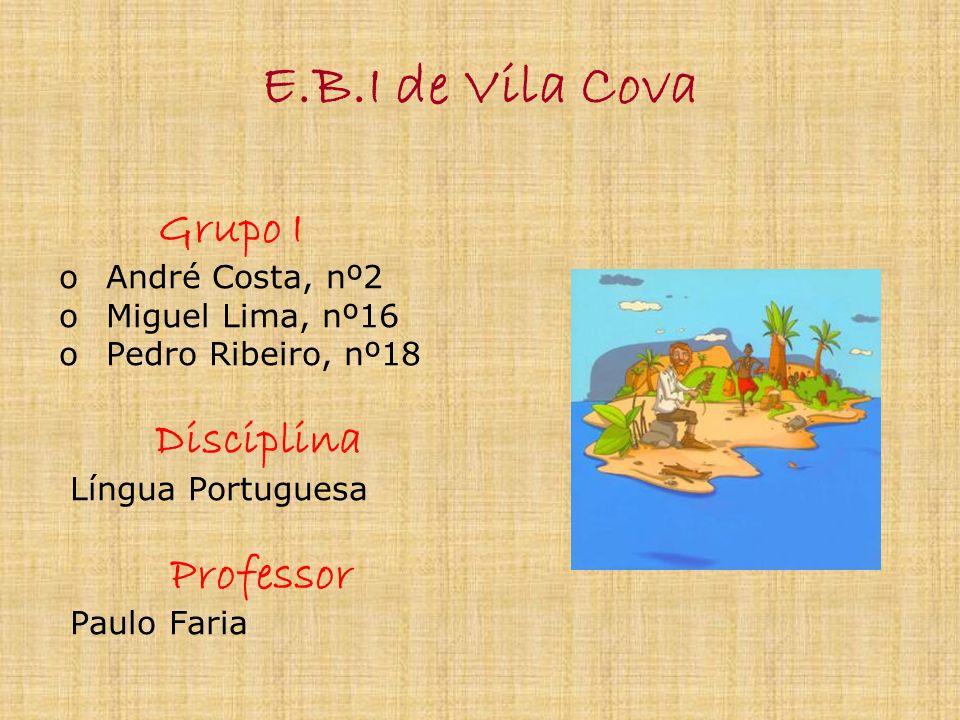 Grupo I o André Costa, nº2 o Miguel Lima, nº16 o Pedro Ribeiro, nº18 Disciplina Língua Portuguesa Professor Paulo Faria E.B.I de Vila Cova