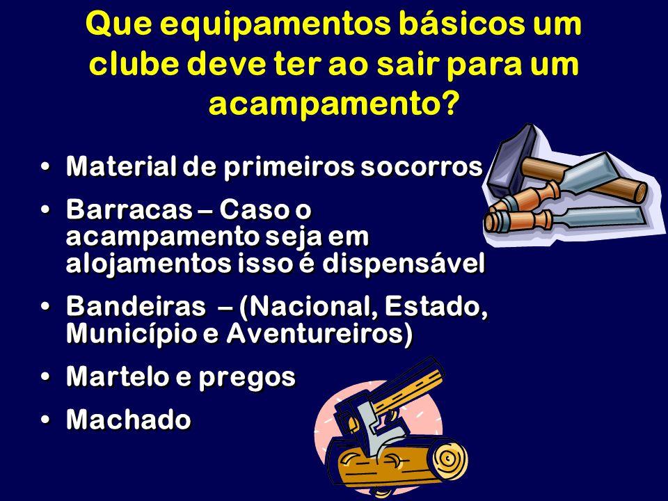 Que equipamentos básicos um clube deve ter ao sair para um acampamento? Material de primeiros socorros Barracas – Caso o acampamento seja em alojament