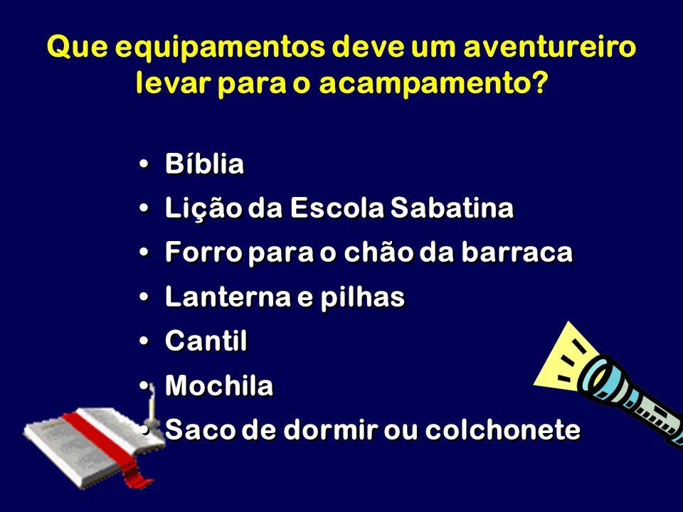 Que equipamentos deve um aventureiro levar para o acampamento? Bíblia Lição da Escola Sabatina Forro para o chão da barraca Lanterna e pilhas Cantil M